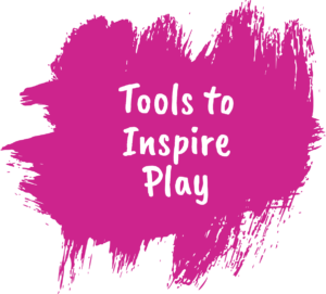 Tools to Inspire Play